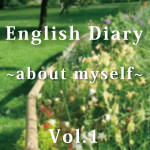 English Diary vol.1 ~about myself~